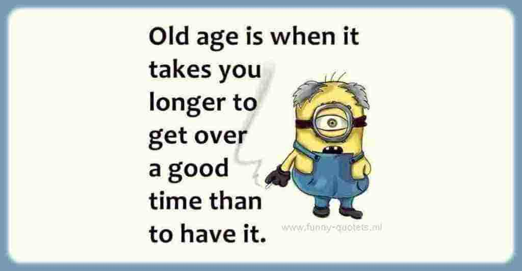 Old age is when...