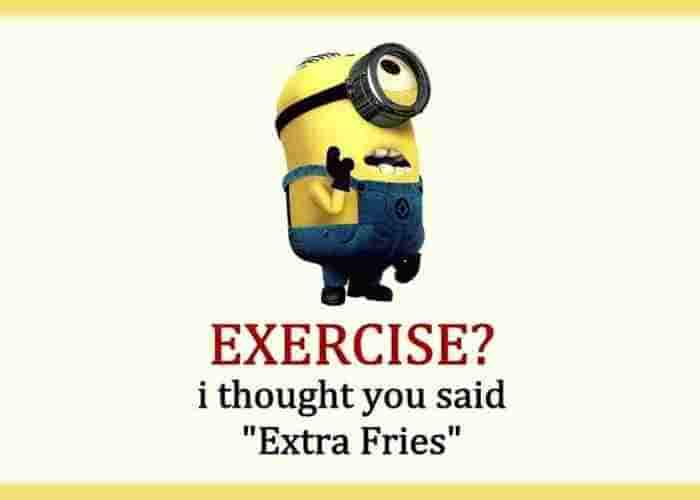 Exercise? I thought you said Extra Fries!