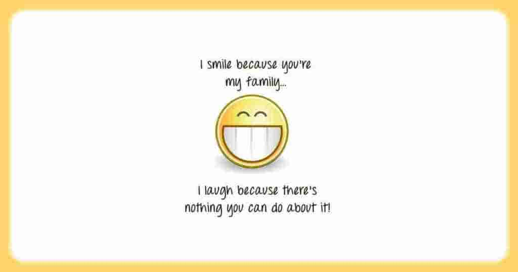 I smile because you are my family