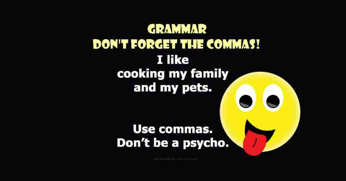 Do not forget the commas... I like cooking my family and my pets. Using the commas: I like cooking, my family, and my pets.