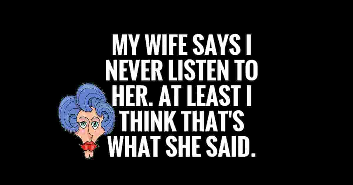 Never listen to my wife