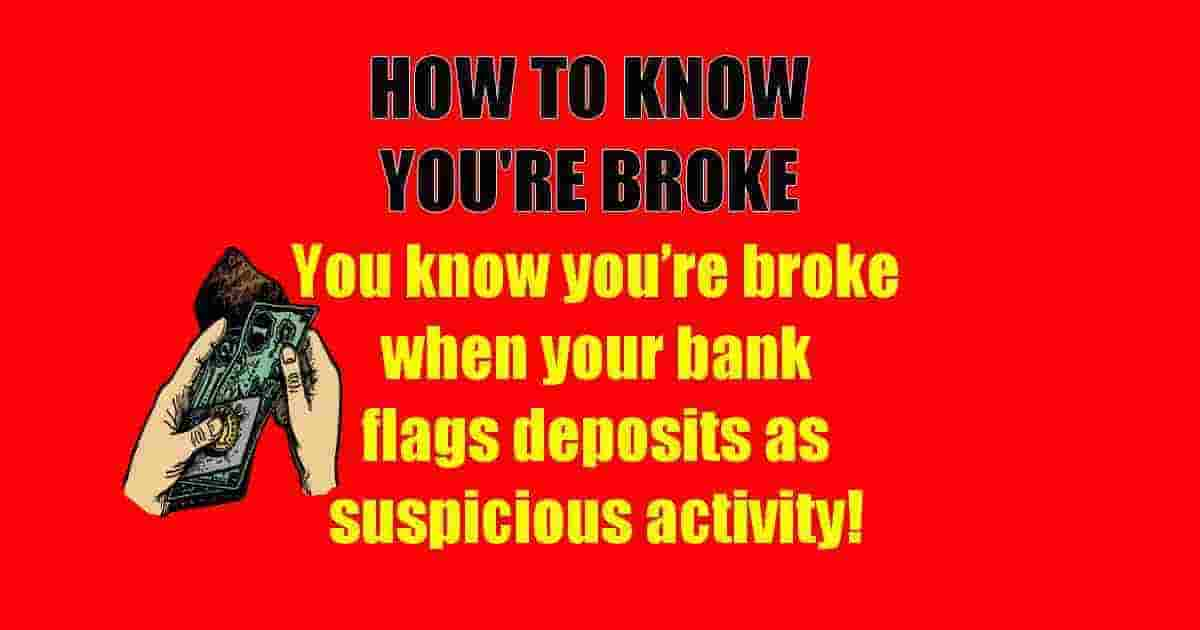 You know you are broke