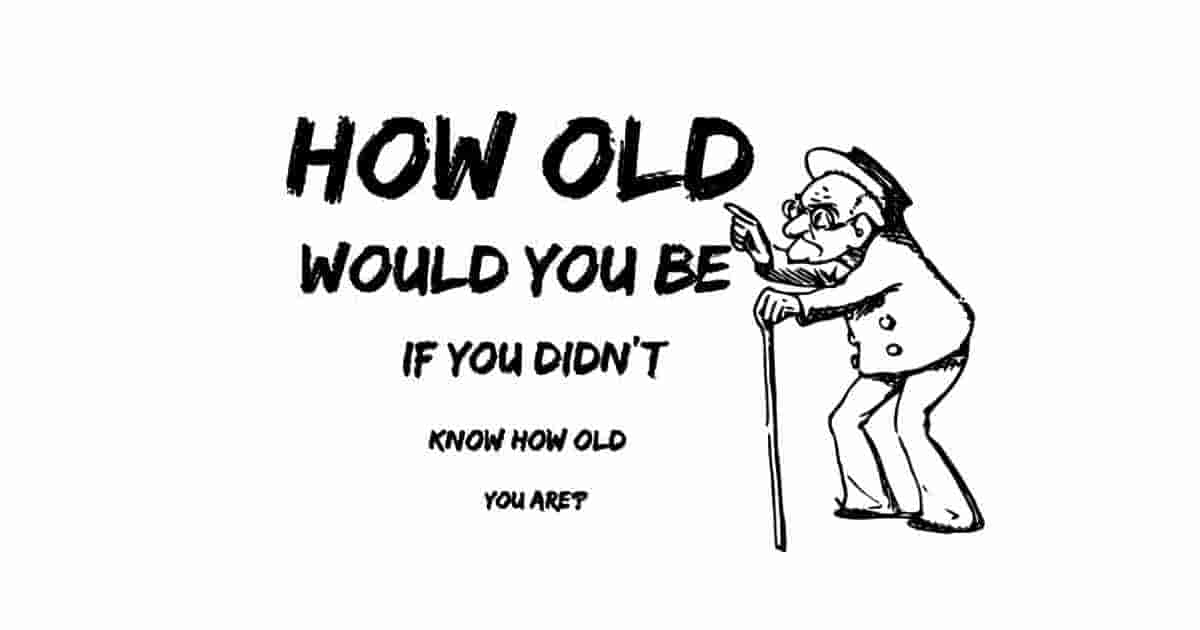 How old would you be ?