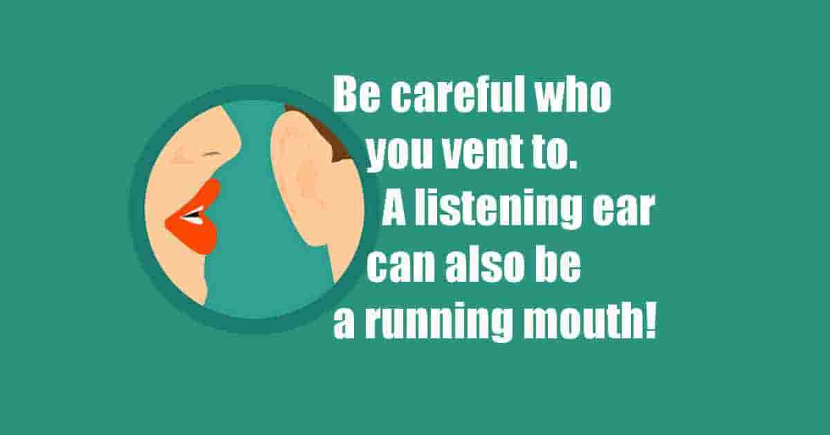 Be careful who you vent to