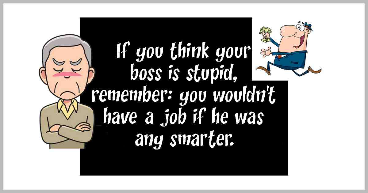 Do you think your boss is foolish?